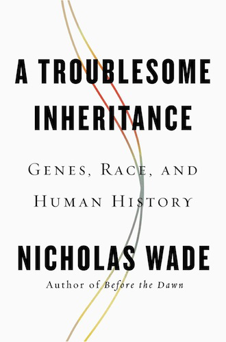 """""""A troublesome inheritance. Genes, race and human history"""""""